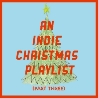 an indie christmas playlist (part three)