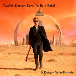 Twelfth Doctor: Born To Be a Rebel