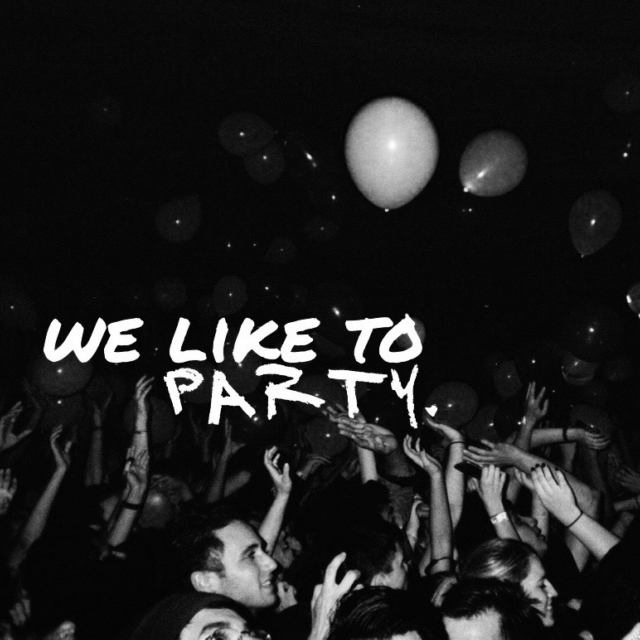 We like to party.