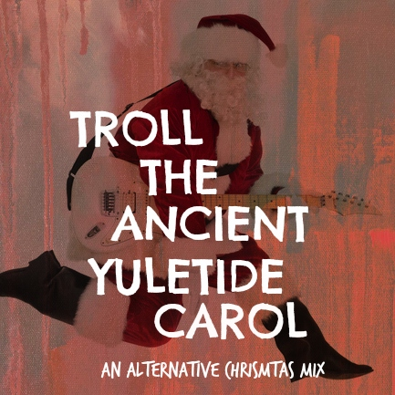 Troll the Ancient Yuletide Carol