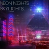 neon nights + skylights