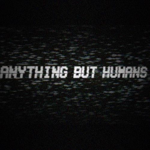 anything but humans
