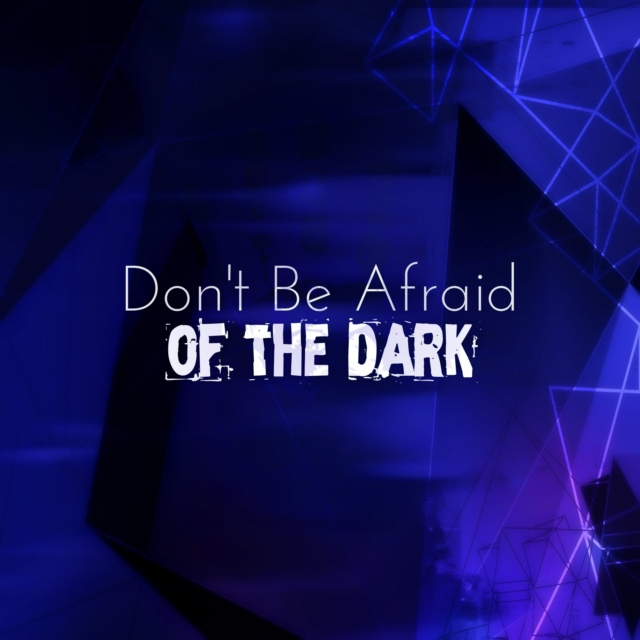 Don't Be Afraid (of the dark)