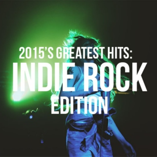 2015's Greatest Hits: Indie Rock Edition