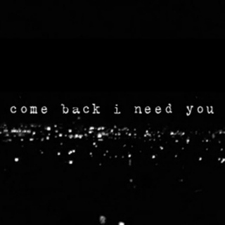 I NEED/WANT YOU BACK