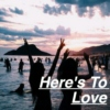 Here's to Love