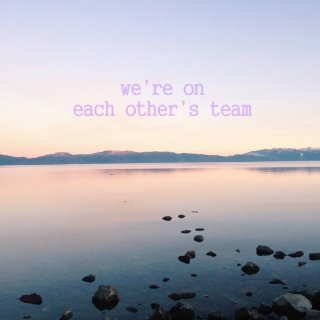 we're on each other's team