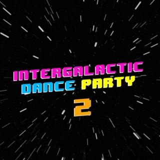 INTERGALACTIC DANCE PARTY VOL. 2