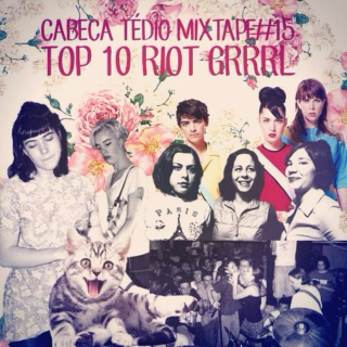 Mixtape#17: Top 10 Riot Grrrl