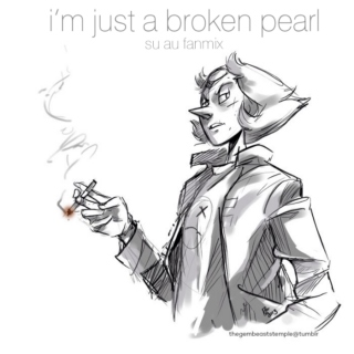 i'm just a broken pearl