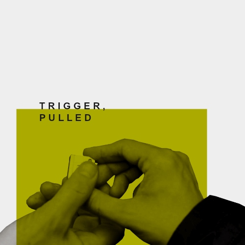 Trigger, pulled