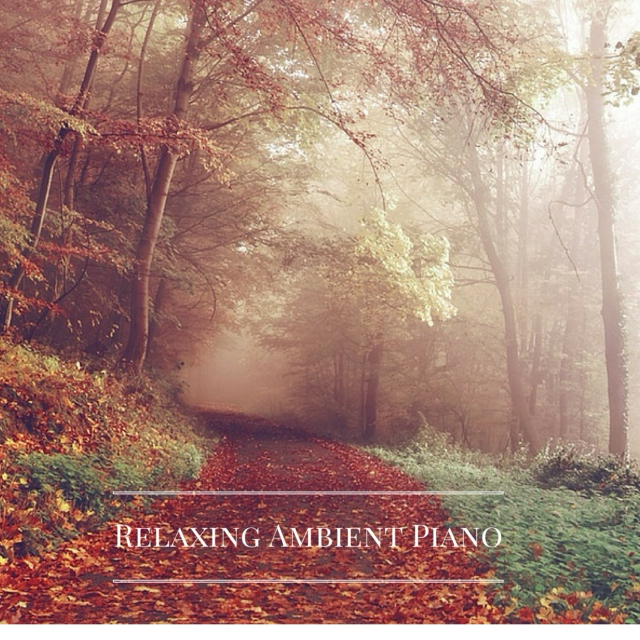 The Best Relaxing Ambient Solo Piano