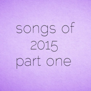 songs of 2015 part one