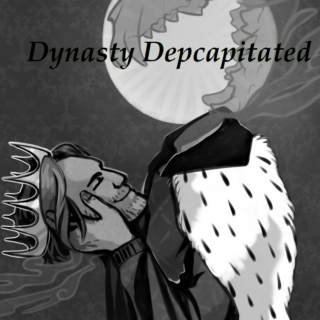 Dynasty Decapitated