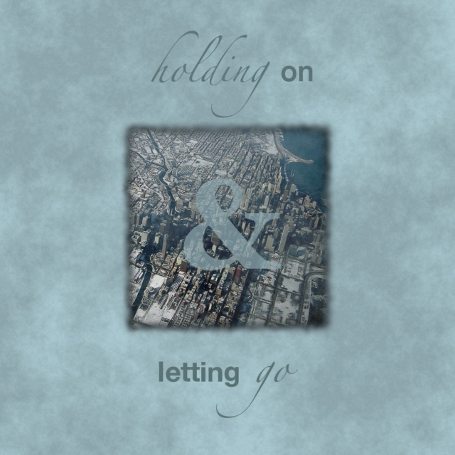 Holding On // Letting Go