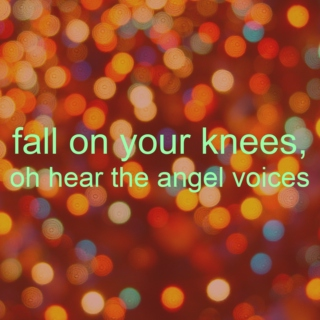 fall on your knees, oh hear the angel voices