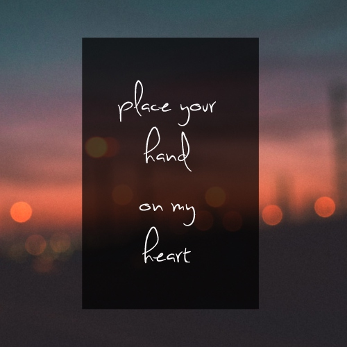 place your hand on my heart