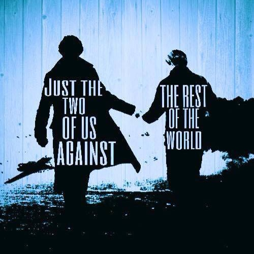 just the two of us against the rest of the world