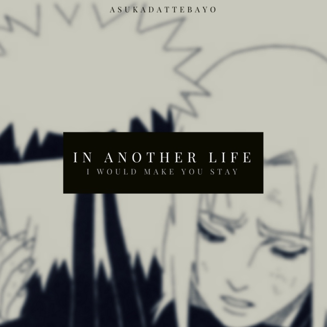 In another Life I would make you stay (Narusaku)