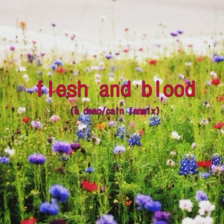 flesh and blood needs flesh and blood (and you're the one i need)