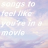 songs to feel like you're in a movie