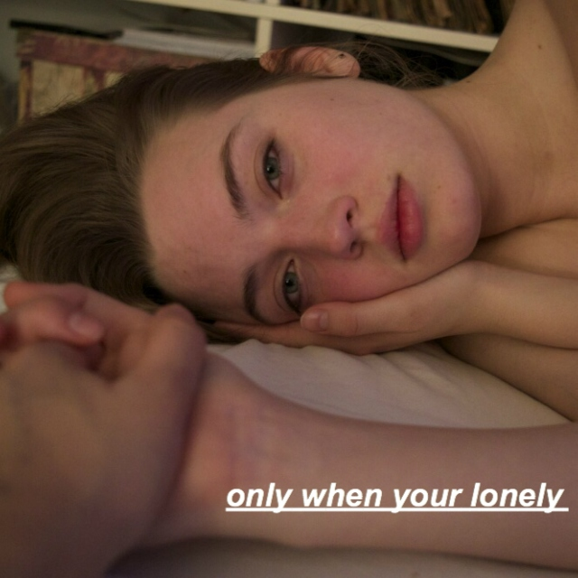 only when your lonely
