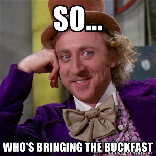 10 Minutes Into Buckfast And Chill.............