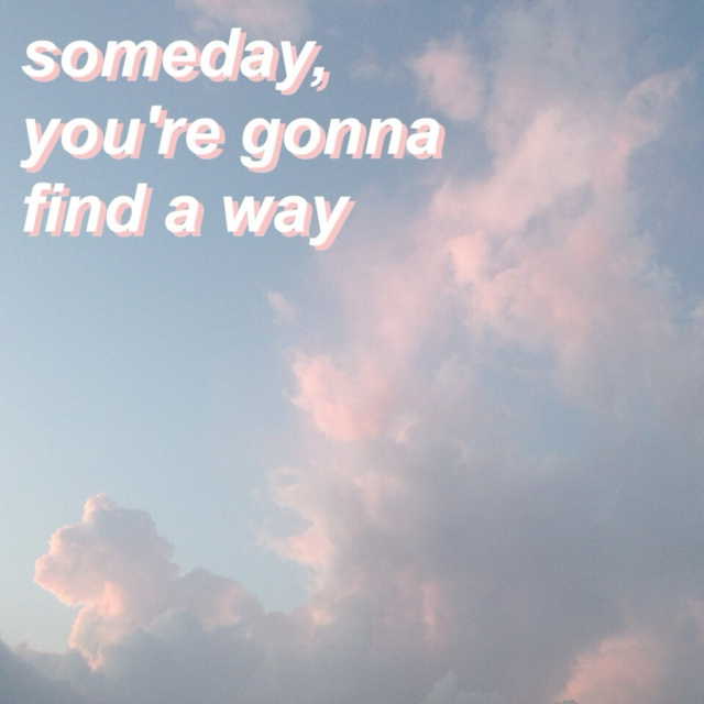 someday, you're gonna find a way