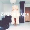 OFFENCE & FEAR