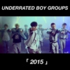 Underrated Boy Groups; 2015