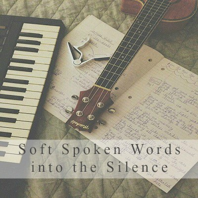 Soft Spoken Words into the Silence