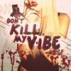 DON'T KILL MY VIBE @#$%!