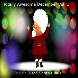 Totally Awesome December Vol. 3 - 2015: Disco Santa Claus
