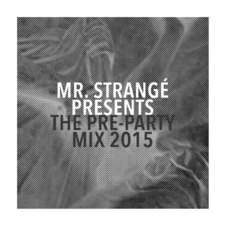Mr. Strangé Presents The Pre-Party Mix 2015