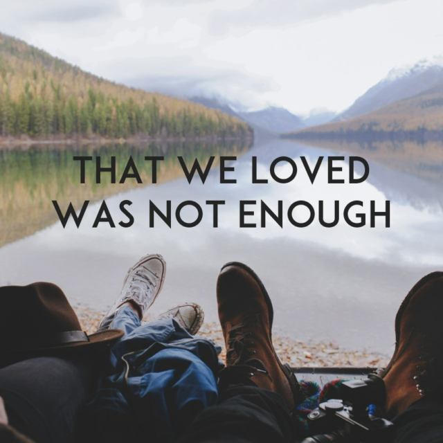 that we loved was not enough