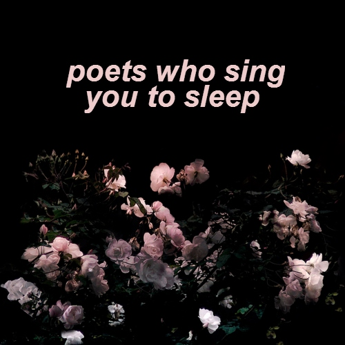 poets who sing you to sleep