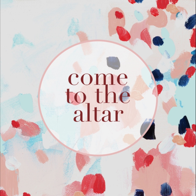 come to the altar