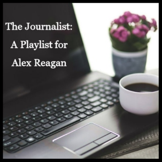 The Journalist: A Playlist for Alex Reagan