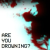 Are You Drowning?