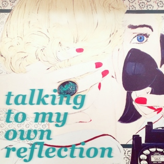 talking to my own reflection