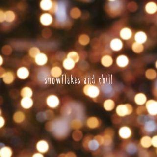 snowflakes and chill