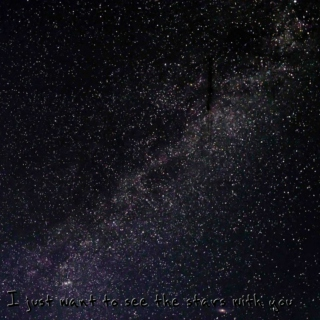 I just want to see the stars with you