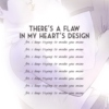 there's a flaw in my heart's design