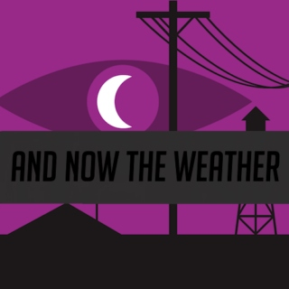 And Now... The Weather