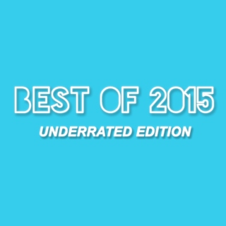 Best Of 2015: Underrated Edition