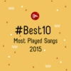 #Best10 Most Played Songs 2015