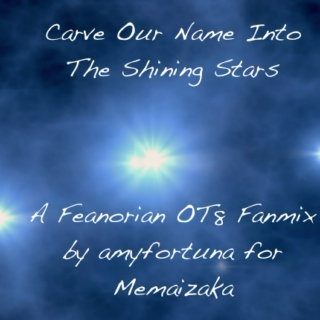 Carve Our Name Into The Shining Stars