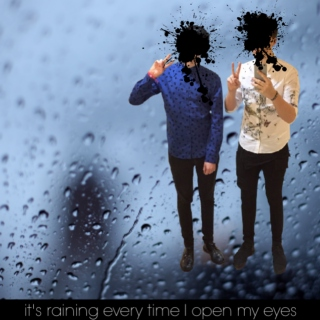it's raining every time i open my eyes