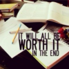 It will all be worth it in the end
