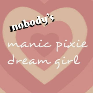 nobody's manic pixie dream girl
